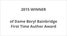 2015 WINNER of Dame Beryl Bainbridge First Time Author Award